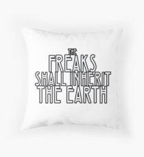 Freaks Shall Inherit the Earth Throw Pillow