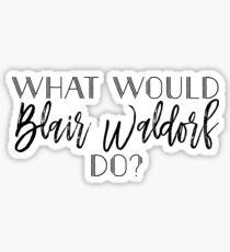 Gossip Girl - What would Blair Waldorf do?  Sticker