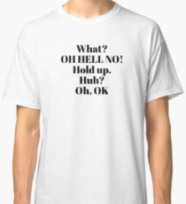 Impractical Jokers, Sal quotes - What? Oh hell no! Hold Up. Huh? Oh, OK Classic T-Shirt