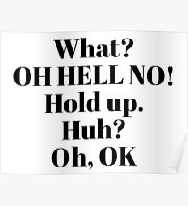 Impractical Jokers, Sal quotes - What? Oh hell no! Hold Up. Huh? Oh, OK Poster