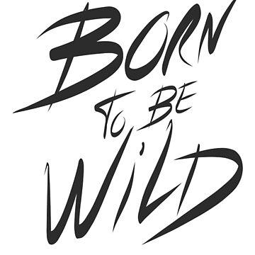 Born to be wild by shirtbytee