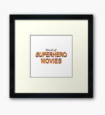 Tired Of Superhero Movies Framed Print
