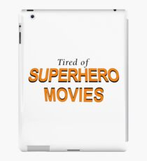 Tired Of Superhero Movies iPad Case/Skin