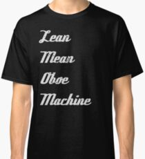 Lean Mean Oboe Machine   Oboists   marching band Classic T-Shirt