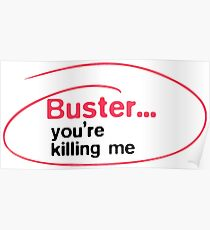 Buster, you're killing me Poster