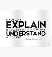 explain it to a six year old - albert einstein Poster