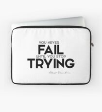 you never fail until you stop trying - albert einstein Laptop Sleeve