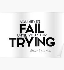 you never fail until you stop trying - albert einstein Poster