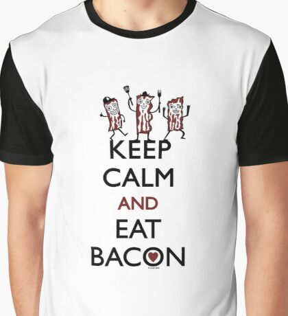 Keep Calm and Eat Bacon Graphic T-Shirt