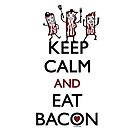 Keep Calm and Eat Bacon by Andi Bird