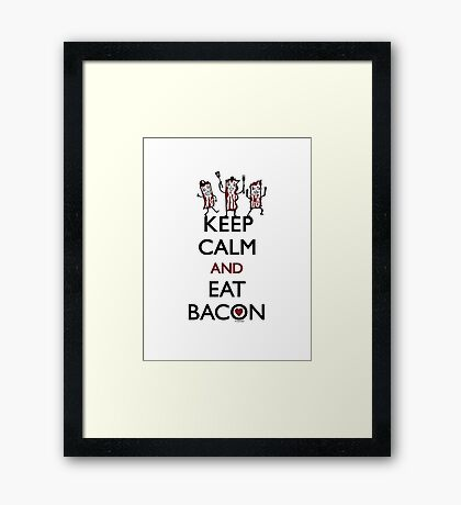 Keep Calm and Eat Bacon Framed Print
