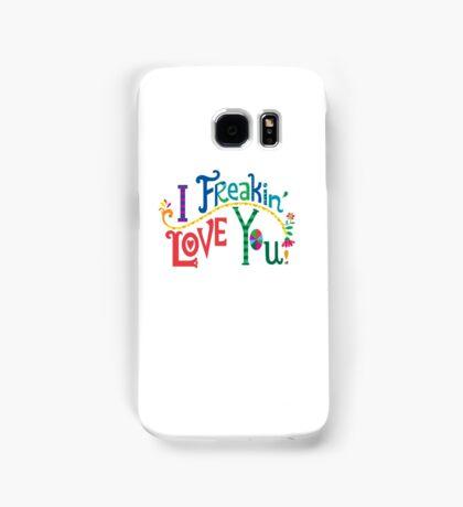 I freakin' love you Samsung Galaxy Case/Skin