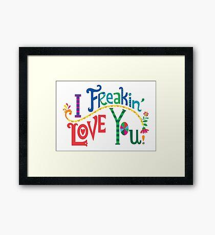 I freakin' love you Framed Print