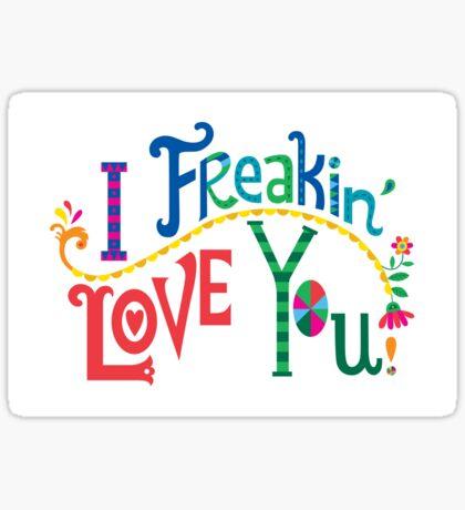 I freakin' love you Sticker