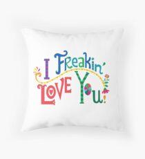 I freakin' love you Throw Pillow
