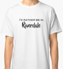 I'd rather be in Riverdale Classic T-Shirt