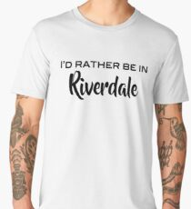 I'd rather be in Riverdale Men's Premium T-Shirt