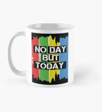 No day but today Mug