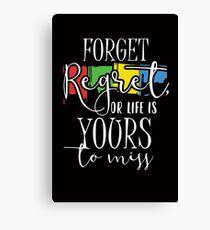 Forget Regret Canvas Print