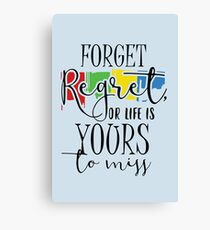 Forget Regret Or Life Is Your To Miss Canvas Print