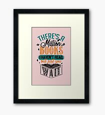 There's A Million Books I Haven't Read... Framed Print