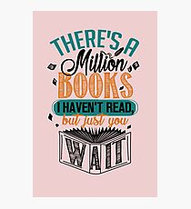 There's A Million Books I Haven't Read... Photographic Print