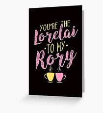 You're the Lorelai to my Rory. Gilmore Girls. Greeting Card
