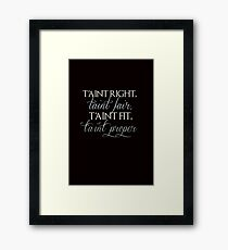 T'aint Right Framed Print