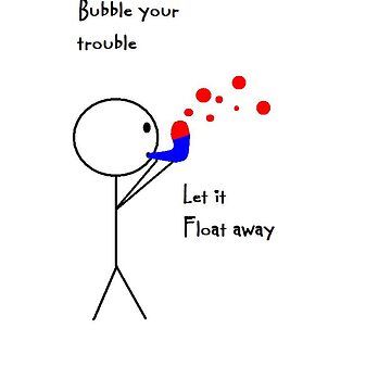 Bubble Your Trouble by jypsy