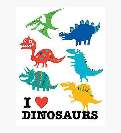 I love dinosaurs Photographic Print