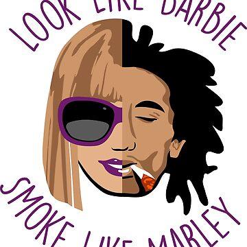 Look Like Barbie, Smoke Like Marley by LemonRindDesign