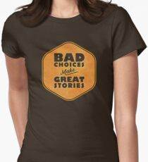 Bad Choices Make Great Stories - Humor T-Shirt