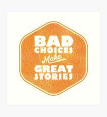 Bad Choices Make Great Stories - Humor Art Print