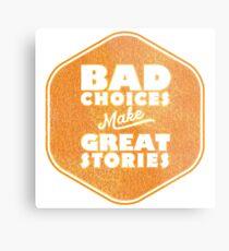 Bad Choices Make Great Stories - Humor Metal Print