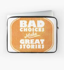 Bad Choices Make Great Stories - Humor Laptop Sleeve