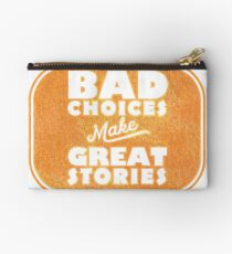 Bad Choices Make Great Stories - Humor Studio Pouch
