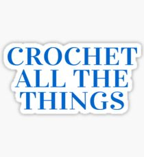 Crochet All the Things in Blue Sticker