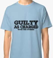 guilty as charged, with the stories Classic T-Shirt