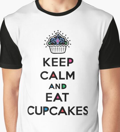 Keep Calm and Eat Cupcakes 6 Graphic T-Shirt