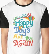 Happy Days Are Here Again  Graphic T-Shirt