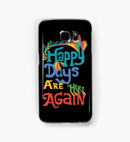 Happy Days Are Here Again  Samsung Galaxy Case/Skin