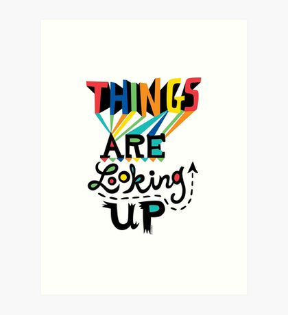 Things are Looking Up Art Print