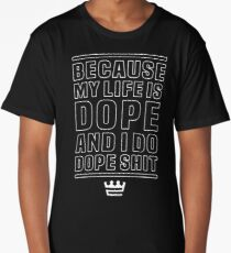 MY LIFE IS DOPE Long T-Shirt