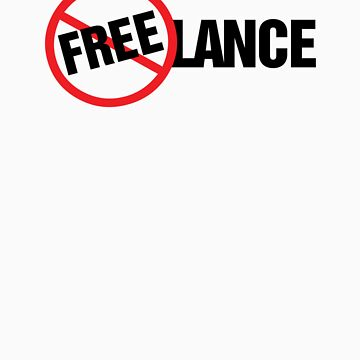 Freelance Not Free T-Shirt Design by idreambig