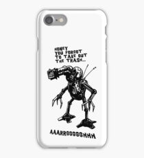 Honey you forgot to take out the trash... iPhone Case/Skin