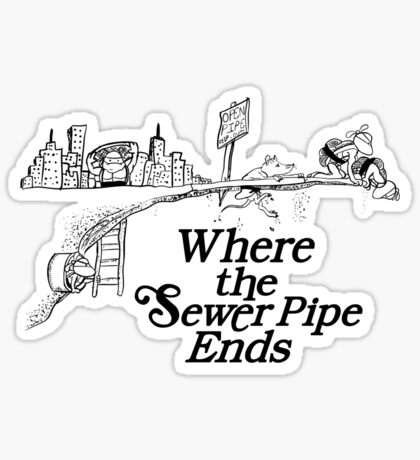 Where the Sewer Pipe Ends Sticker