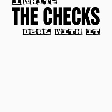 I Write The Checks Deal With It T-Shirt Design by idreambig