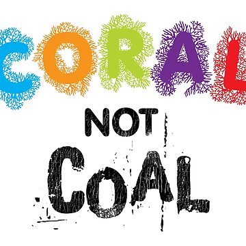 Coral Not Coal - Black on White by f22design