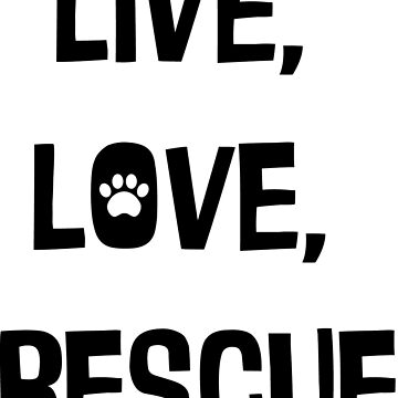 Live, Love, Rescue by iheartdog