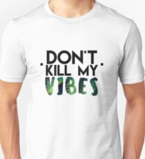 don´t kill my vibes Unisex T-Shirt